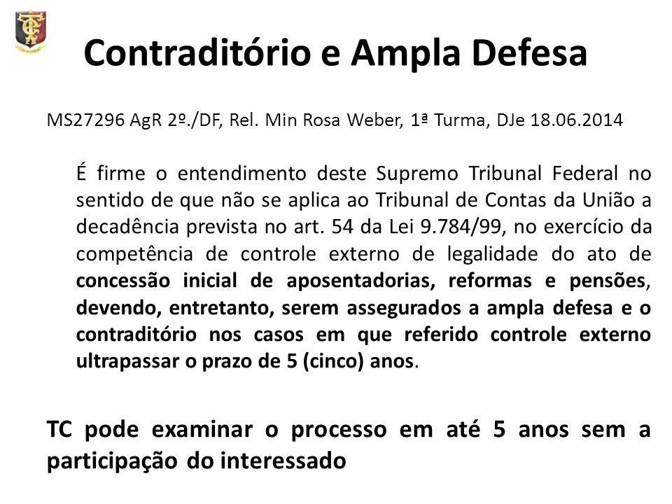 Contraditório e Ampla Defesa MS27296 AgR 2º./DF, Rel. Min Rosa Weber, 1ª Turma, DJe 18.06.2014 É firme o entendimento deste Supremo Tribunal Federal n