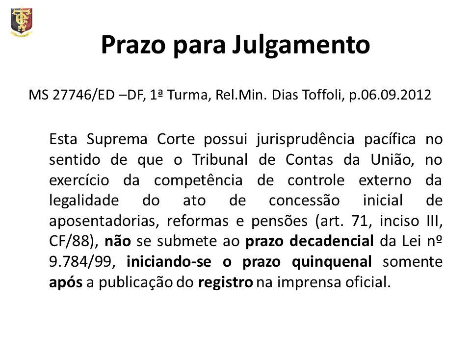Prazo para Julgamento MS 27746/ED –DF, 1ª Turma, Rel.Min. Dias Toffoli, p.06.09.2012 Esta Suprema Corte possui jurisprudência pacífica no sentido de q