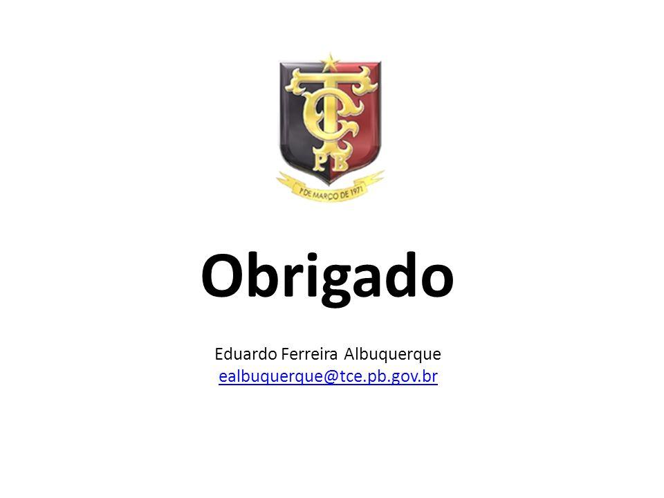 Obrigado Eduardo Ferreira Albuquerque ealbuquerque@tce.pb.gov.br ealbuquerque@tce.pb.gov.br