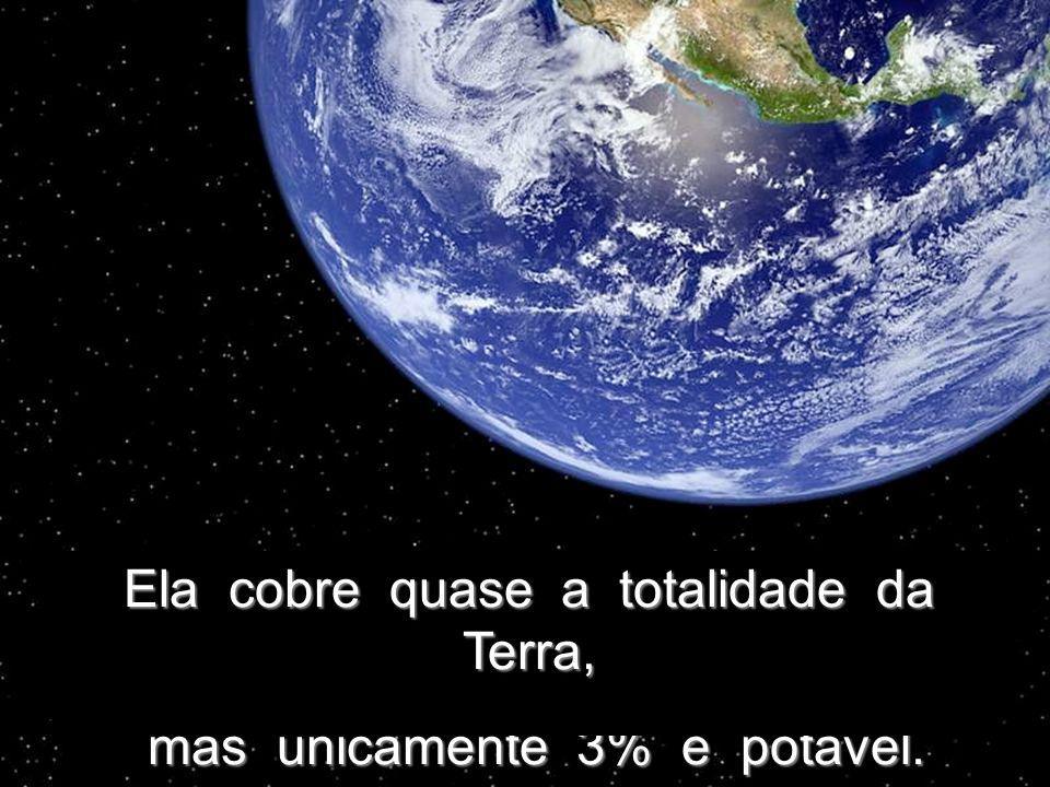 A mesma água que existia sobre a terra, há milhares de milhões de anos, existe ainda hoje.