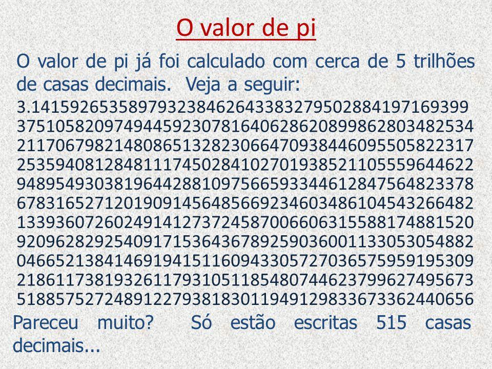 O valor de pi O valor de pi já foi calculado com cerca de 5 trilhões de casas decimais. Veja a seguir: 51885752724891227938183011949129833673362440656
