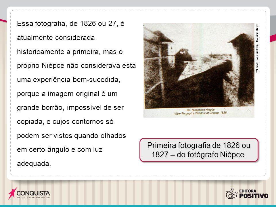 Essa fotografia, de 1826 ou 27, é atualmente considerada historicamente a primeira, mas o próprio Nièpce não considerava esta uma experiência bem-suce