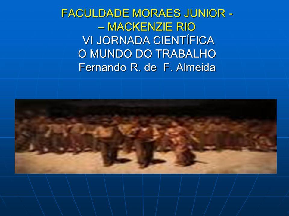 FACULDADE MORAES JUNIOR - – MACKENZIE RIO VI JORNADA CIENTÍFICA O MUNDO DO TRABALHO Fernando R. de F. Almeida