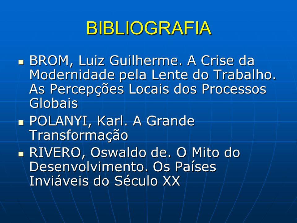 BIBLIOGRAFIA BROM, Luiz Guilherme. A Crise da Modernidade pela Lente do Trabalho. As Percepções Locais dos Processos Globais BROM, Luiz Guilherme. A C