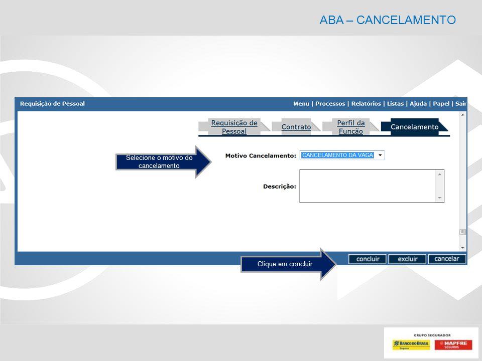 ABA – CANCELAMENTO Selecione o motivo do cancelamento Clique em concluir