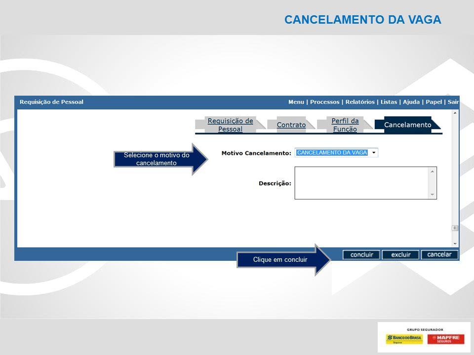 Selecione o motivo do cancelamento Clique em concluir CANCELAMENTO DA VAGA