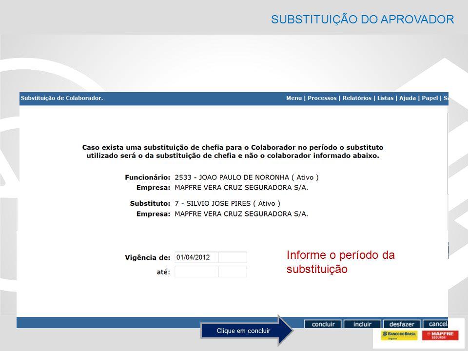 Informe o período da substituição SUBSTITUIÇÃO DO APROVADOR Clique em concluir