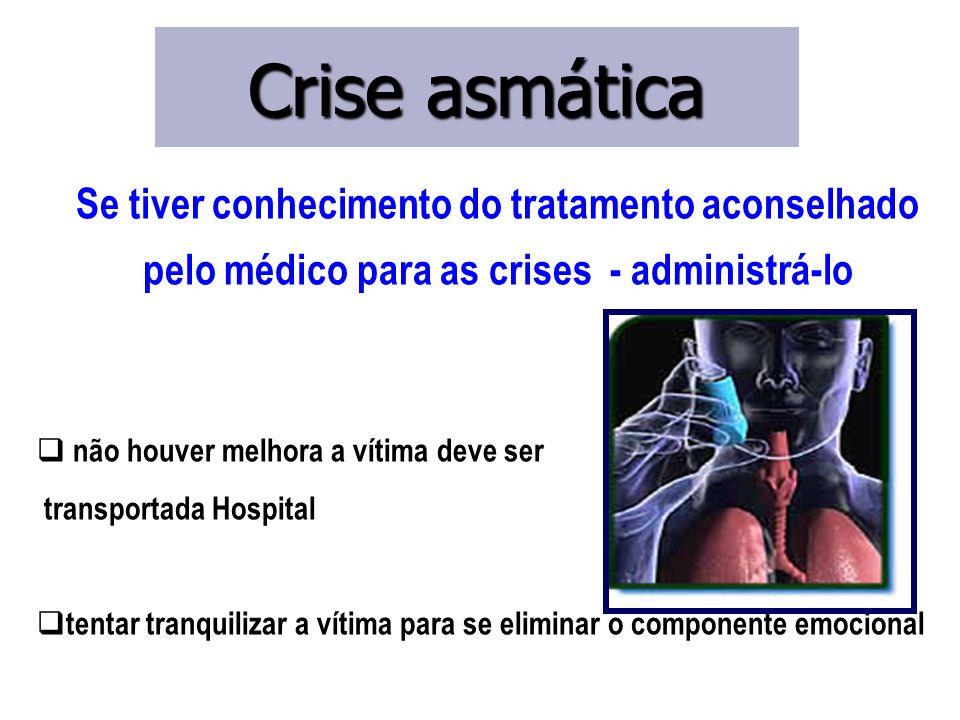 Se tiver conhecimento do tratamento aconselhado pelo médico para as crises - administrá-lo  não houver melhora a vítima deve ser transportada Hospita