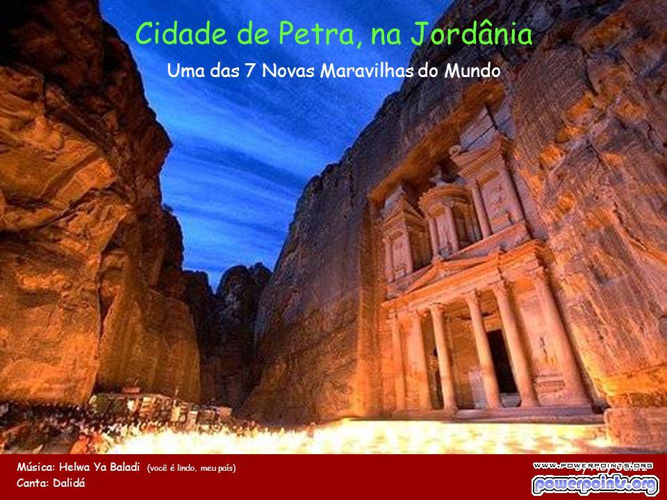 Cidade de Petra, na Jordânia Uma das 7 Novas Maravilhas do Mundo Música: Helwa Ya Baladi (você é lindo, meu país) By Ney Deluiz Canta: Dalidá Use o mouse