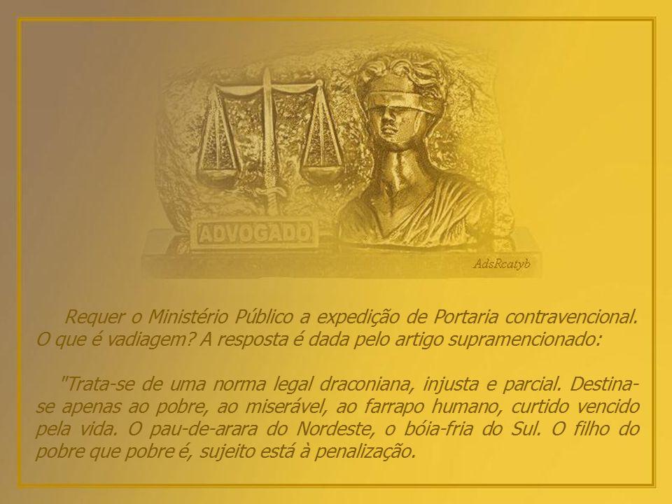 Sentença de um Juiz: Num inquérito pela contravenção de vadiagem, que ocorreu na 5ª Vara Criminal de Porto Alegre, o juiz Moacir Danilo Rodrigues prof