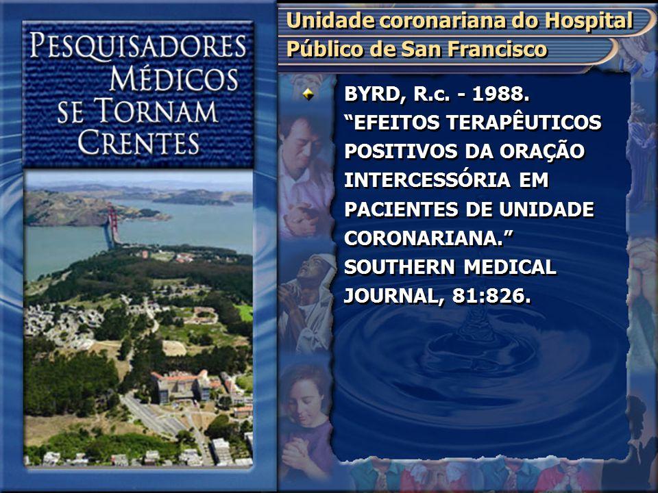 """BYRD, R.c. - 1988. """"EFEITOS TERAPÊUTICOS POSITIVOS DA ORAÇÃO INTERCESSÓRIA EM PACIENTES DE UNIDADE CORONARIANA."""" SOUTHERN MEDICAL JOURNAL, 81:826. Uni"""