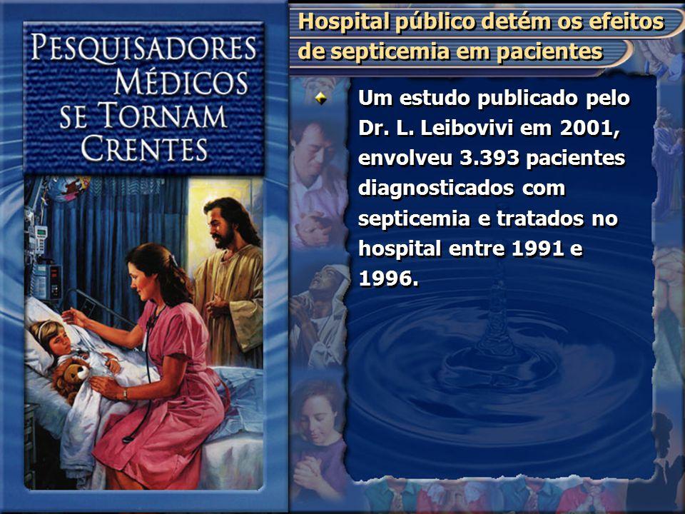 Um estudo publicado pelo Dr. L. Leibovivi em 2001, envolveu 3.393 pacientes diagnosticados com septicemia e tratados no hospital entre 1991 e 1996. Ho
