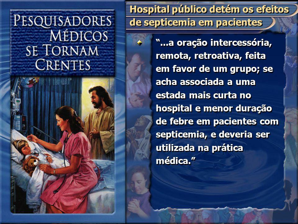 """""""...a oração intercessória, remota, retroativa, feita em favor de um grupo; se acha associada a uma estada mais curta no hospital e menor duração de f"""