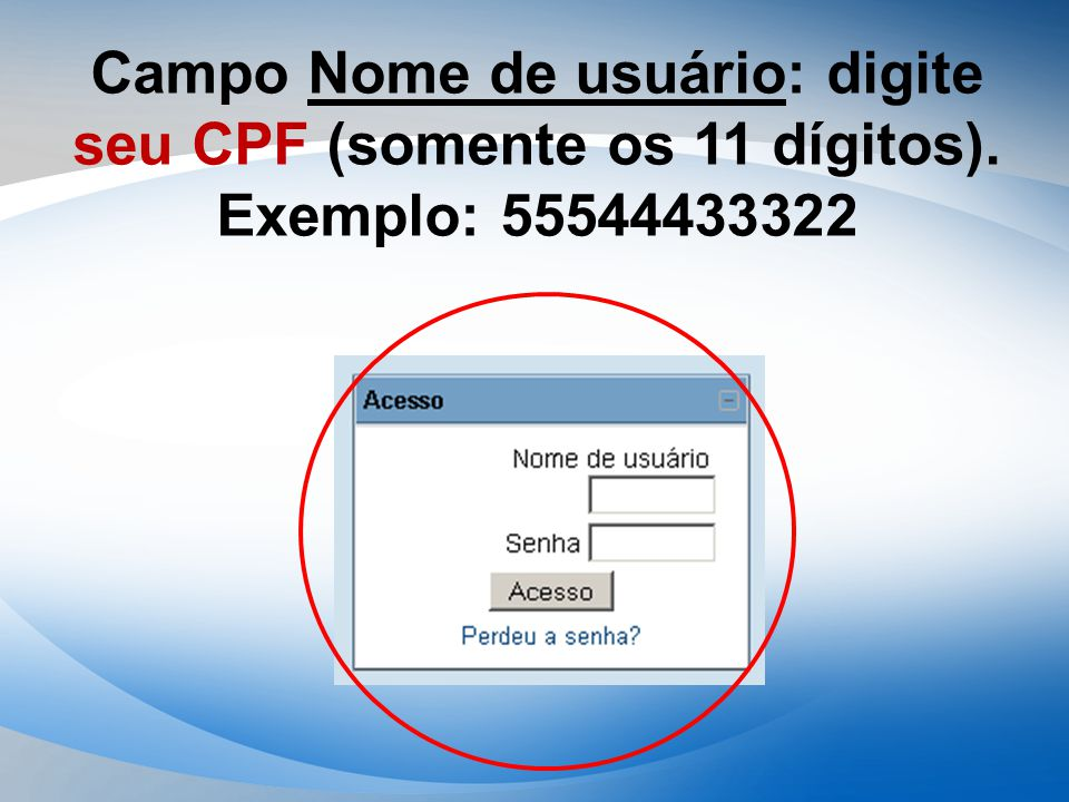 Campo Nome de usuário: digite seu CPF (somente os 11 dígitos). Exemplo: 55544433322