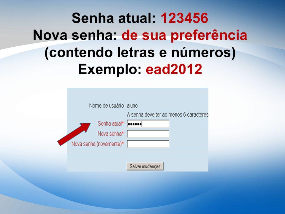 Senha atual: 123456 Nova senha: de sua preferência (contendo letras e números) Exemplo: ead2012