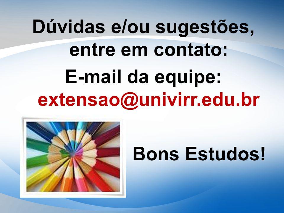 Dúvidas e/ou sugestões, entre em contato: E-mail da equipe: extensao@univirr.edu.br Bons Estudos!