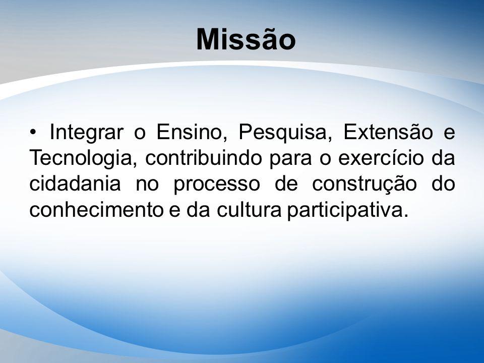 Missão Integrar o Ensino, Pesquisa, Extensão e Tecnologia, contribuindo para o exercício da cidadania no processo de construção do conhecimento e da c
