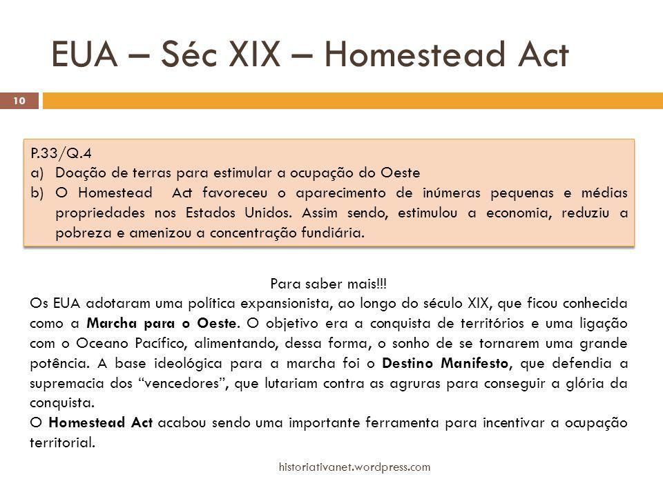 EUA – Séc XIX – Homestead Act historiativanet.wordpress.com 10 P.33/Q.4 a)Doação de terras para estimular a ocupação do Oeste b)O Homestead Act favore
