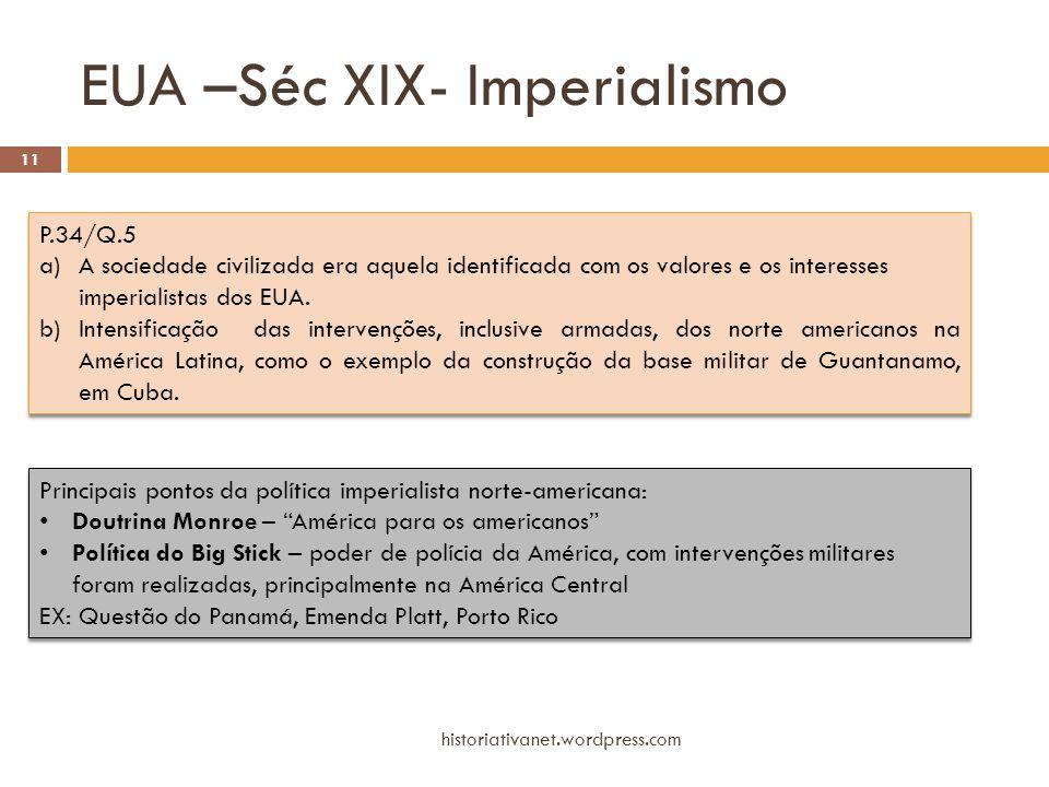 EUA –Séc XIX- Imperialismo historiativanet.wordpress.com 11 P.34/Q.5 a)A sociedade civilizada era aquela identificada com os valores e os interesses i