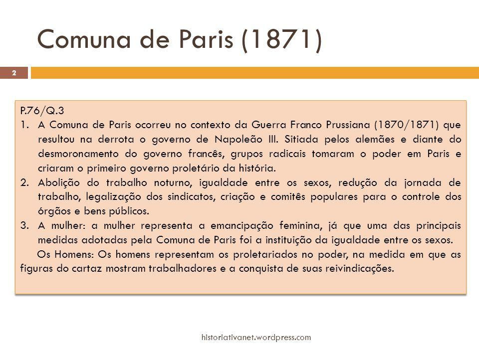 Comuna de Paris (1871) historiativanet.wordpress.com 2 P.76/Q.3 1.A Comuna de Paris ocorreu no contexto da Guerra Franco Prussiana (1870/1871) que res