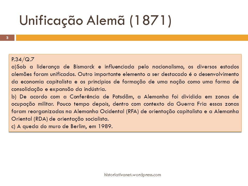 Unificação Alemã (1871) historiativanet.wordpress.com 3 P.34/Q.7 a)Sob a liderança de Bismarck e influenciada pelo nacionalismo, os diversos estados a
