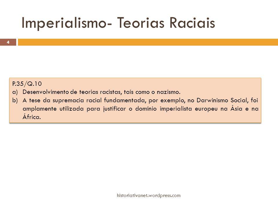 Imperialismo- Teorias Raciais historiativanet.wordpress.com 4 P.35/Q.10 a)Desenvolvimento de teorias racistas, tais como o nazismo. b)A tese da suprem