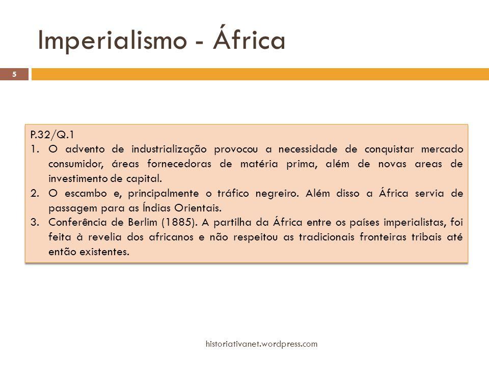 Imperialismo - África historiativanet.wordpress.com 5 P.32/Q.1 1.O advento de industrialização provocou a necessidade de conquistar mercado consumidor