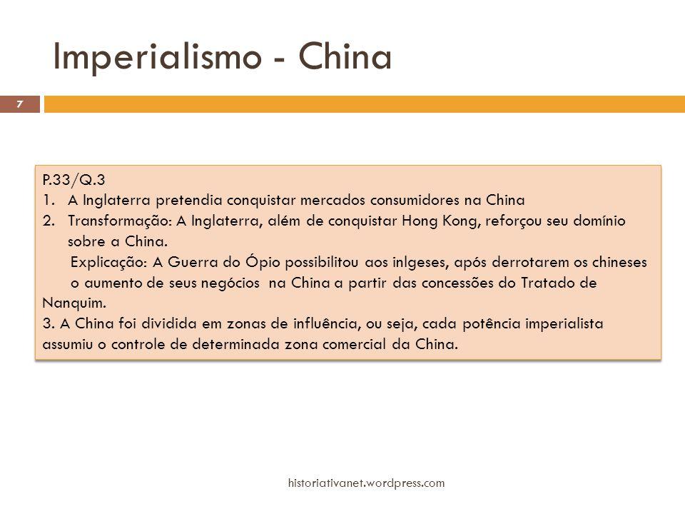 Imperialismo - China historiativanet.wordpress.com 8 P.35/Q.9 a)Revolta dos Boxers b)A China foi dividida em zonas de influência, ou seja, cada potência imperialista assumiu o controle de determinada zona comercial da China, após a Guerra do Ópio contra a Inglaterra.