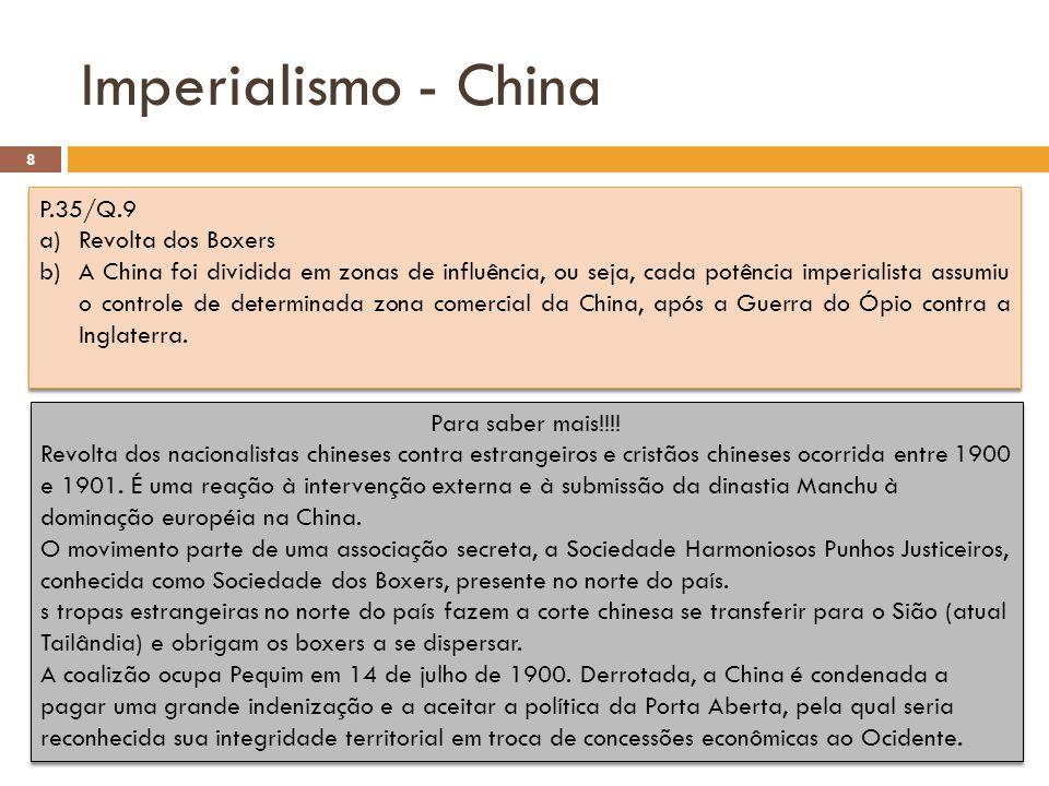 Imperialismo - China historiativanet.wordpress.com 8 P.35/Q.9 a)Revolta dos Boxers b)A China foi dividida em zonas de influência, ou seja, cada potênc