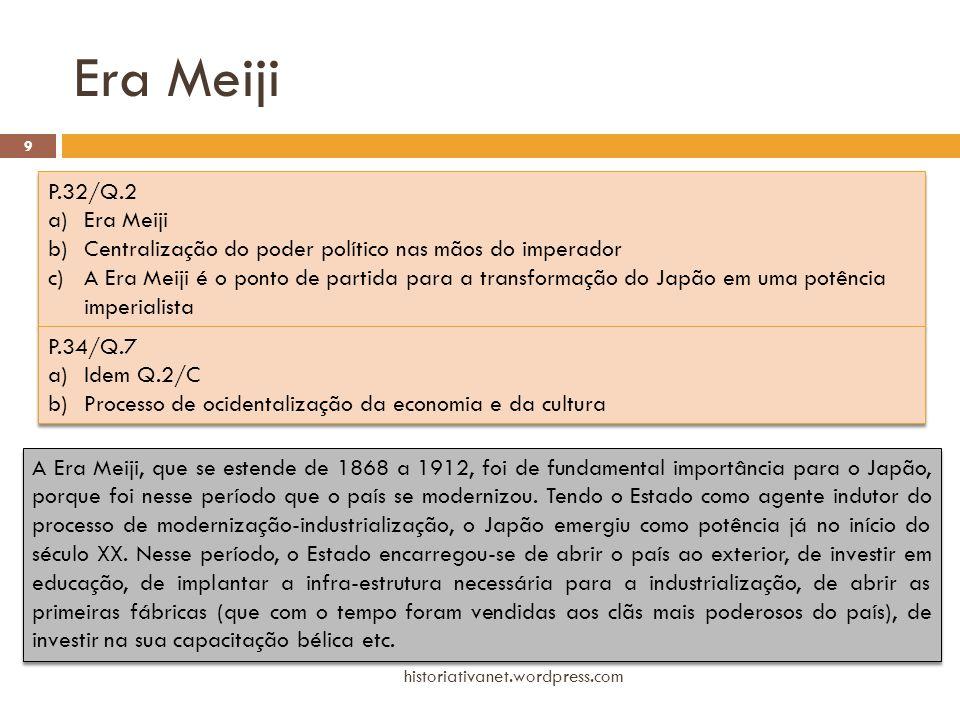 Era Meiji historiativanet.wordpress.com 9 P.32/Q.2 a)Era Meiji b)Centralização do poder político nas mãos do imperador c)A Era Meiji é o ponto de part