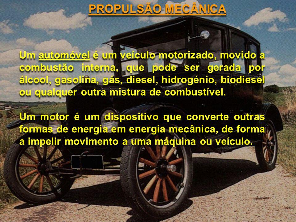 PROPULSÃO MECÂNICA Um automóvel é um veículo motorizado, movido a combustão interna, que pode ser gerada por álcool, gasolina, gás, diesel, hidrogénio, biodiesel ou qualquer outra mistura de combustível.