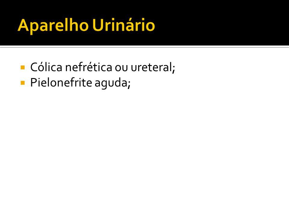  Cólica nefrética ou ureteral;  Pielonefrite aguda;