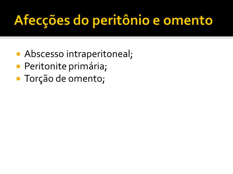  Abscesso intraperitoneal;  Peritonite primária;  Torção de omento;