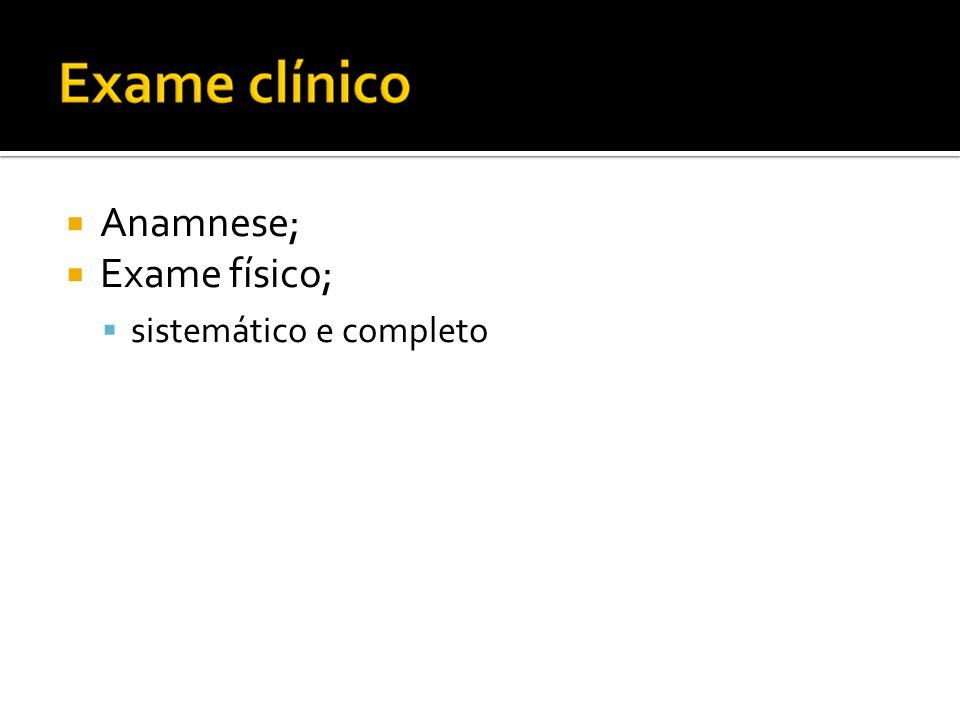  Anamnese;  Exame físico;  sistemático e completo
