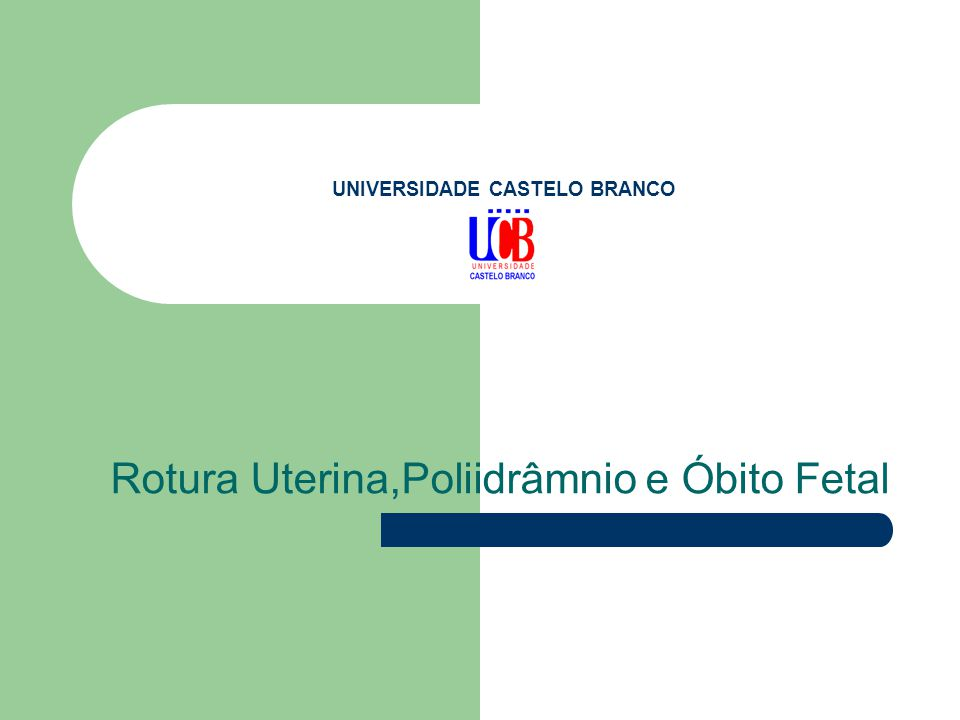UNIVERSIDADE CASTELO BRANCO Rotura Uterina,Poliidrâmnio e Óbito Fetal