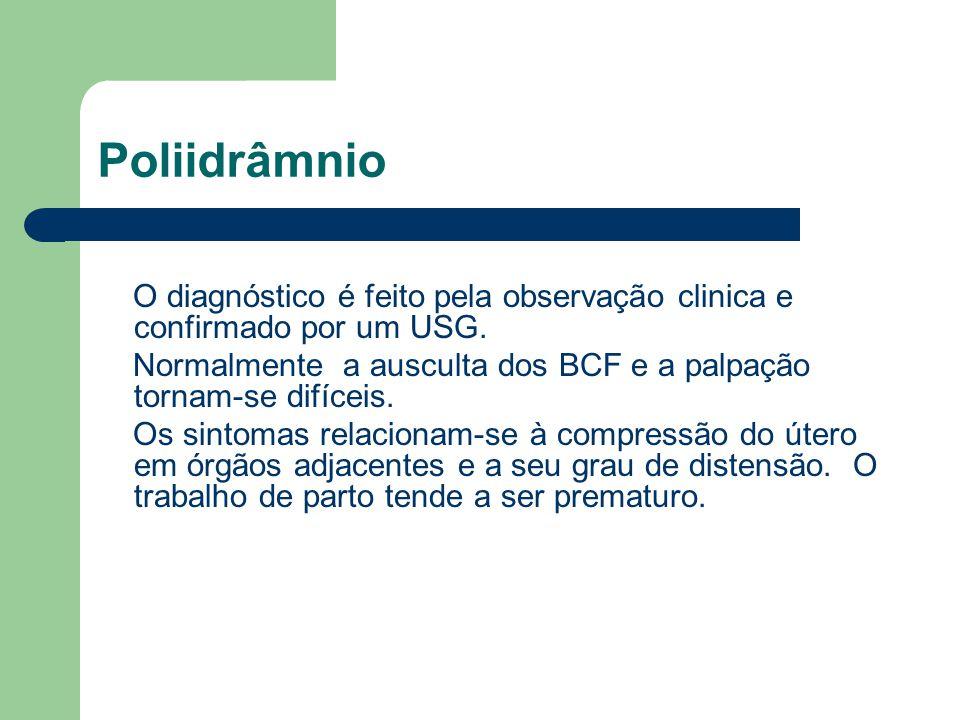 Poliidrâmnio O diagnóstico é feito pela observação clinica e confirmado por um USG. Normalmente a ausculta dos BCF e a palpação tornam-se difíceis. Os