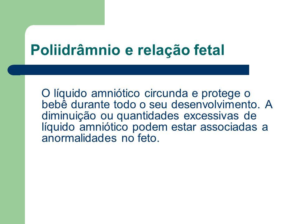 Poliidrâmnio e relação fetal O líquido amniótico circunda e protege o bebê durante todo o seu desenvolvimento. A diminuição ou quantidades excessivas