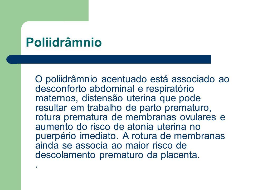 Poliidrâmnio O poliidrâmnio acentuado está associado ao desconforto abdominal e respiratório maternos, distensão uterina que pode resultar em trabalho