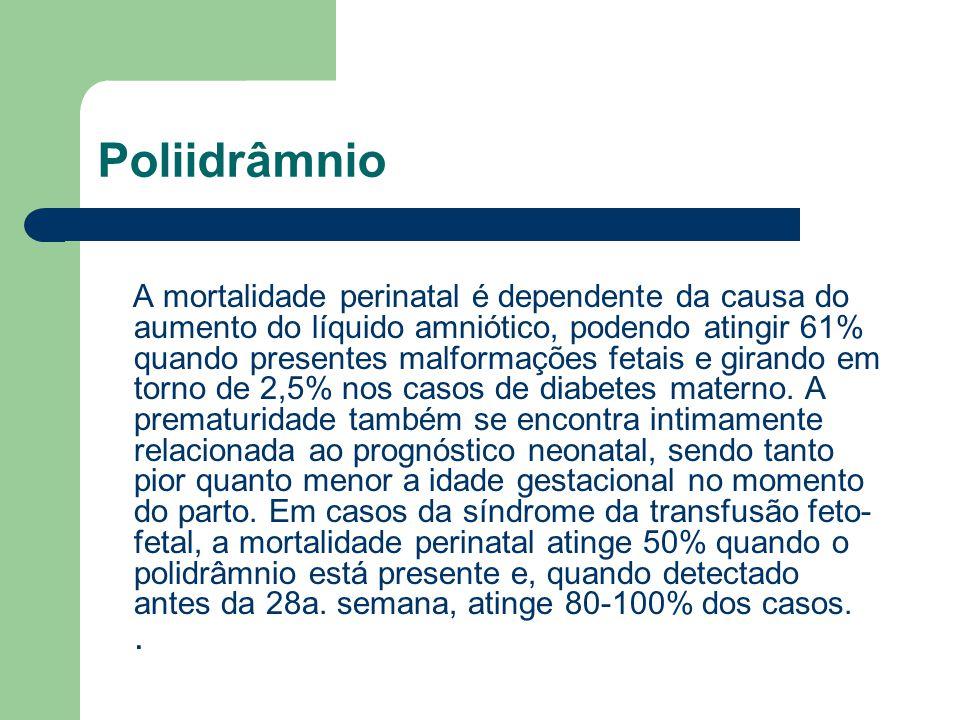 Poliidrâmnio A mortalidade perinatal é dependente da causa do aumento do líquido amniótico, podendo atingir 61% quando presentes malformações fetais e