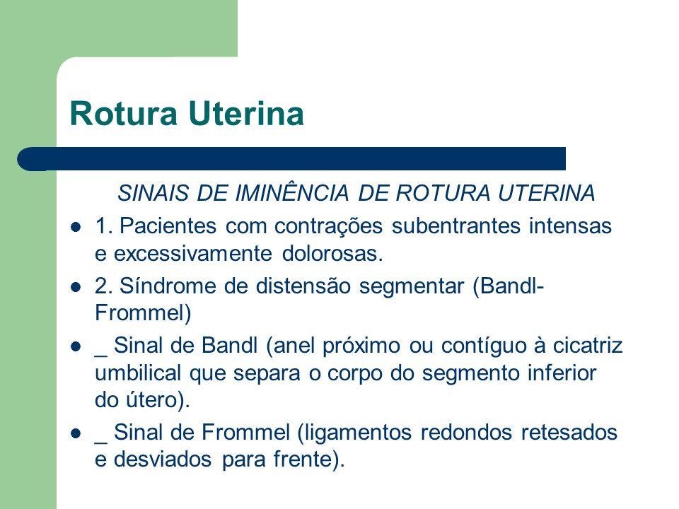Rotura Uterina Na rotura consumada, são sinais e sintomas característicos: - dor, choque, hemorragia e paralisação do trabalho de parto.