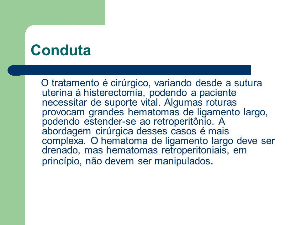 Conduta O tratamento é cirúrgico, variando desde a sutura uterina à histerectomia, podendo a paciente necessitar de suporte vital. Algumas roturas pro