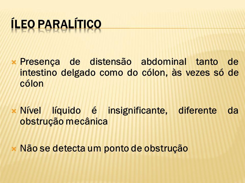  Presença de distensão abdominal tanto de intestino delgado como do cólon, às vezes só de cólon  Nível líquido é insignificante, diferente da obstru