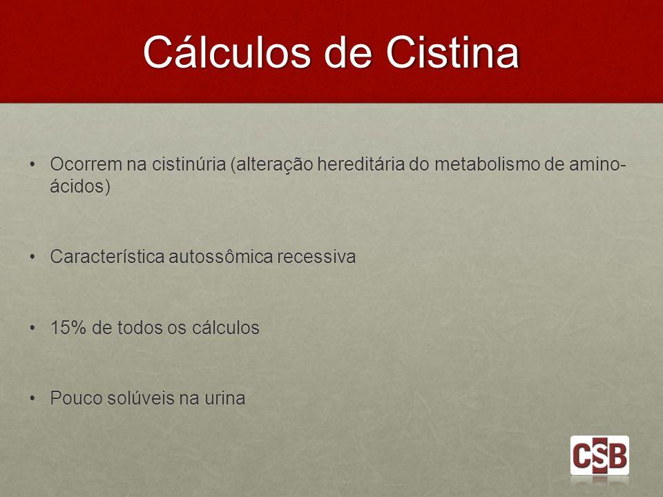 Cálculos de Cistina Ocorrem na cistinúria (alteração hereditária do metabolismo de amino- ácidos) Ocorrem na cistinúria (alteração hereditária do meta
