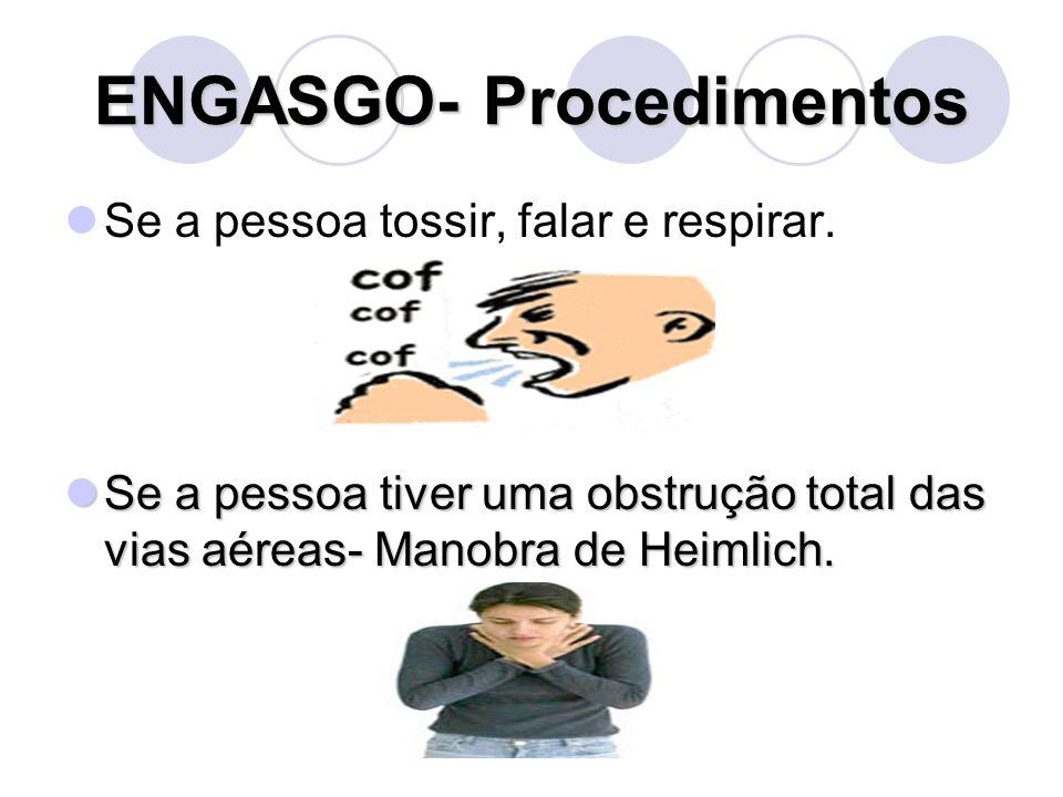 ENGASGO- Procedimentos Se a pessoa tossir, falar e respirar. Se a pessoa tiver uma obstrução total das vias aéreas- Manobra de Heimlich. Se a pessoa t