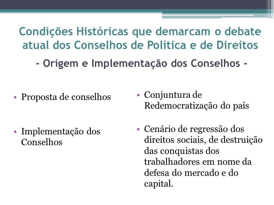 Condições Históricas que demarcam o debate atual dos Conselhos de Política e de Direitos - Origem e Implementação dos Conselhos - Proposta de conselho