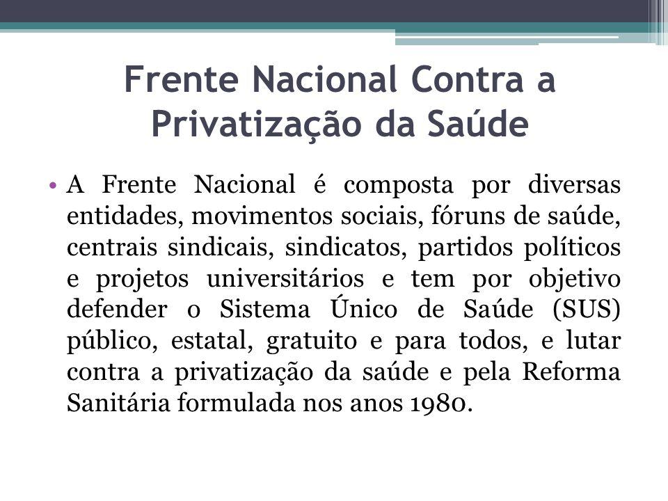 Frente Nacional Contra a Privatização da Saúde A Frente Nacional é composta por diversas entidades, movimentos sociais, fóruns de saúde, centrais sind