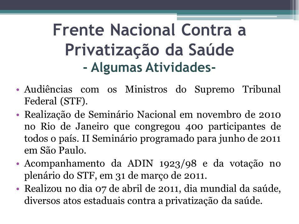 Frente Nacional Contra a Privatização da Saúde - Algumas Atividades- Audiências com os Ministros do Supremo Tribunal Federal (STF). Realização de Semi