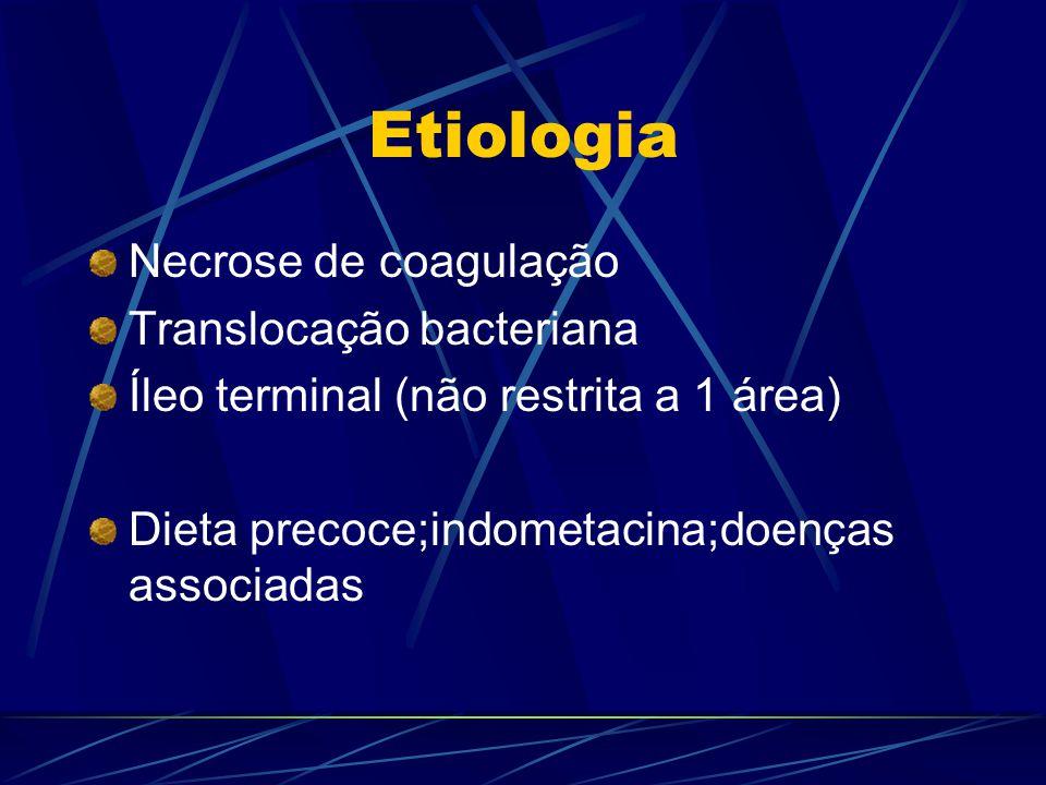 Etiologia Necrose de coagulação Translocação bacteriana Íleo terminal (não restrita a 1 área) Dieta precoce;indometacina;doenças associadas