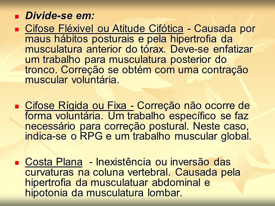 Divide-se em: Divide-se em: Cifose Fléxivel ou Atitude Cifótica - Causada por maus hábitos posturais e pela hipertrofia da musculatura anterior do tór