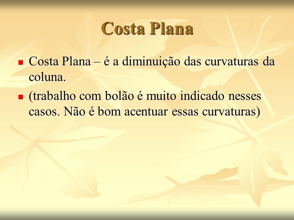 Costa Plana Costa Plana – é a diminuição das curvaturas da coluna. Costa Plana – é a diminuição das curvaturas da coluna. (trabalho com bolão é muito